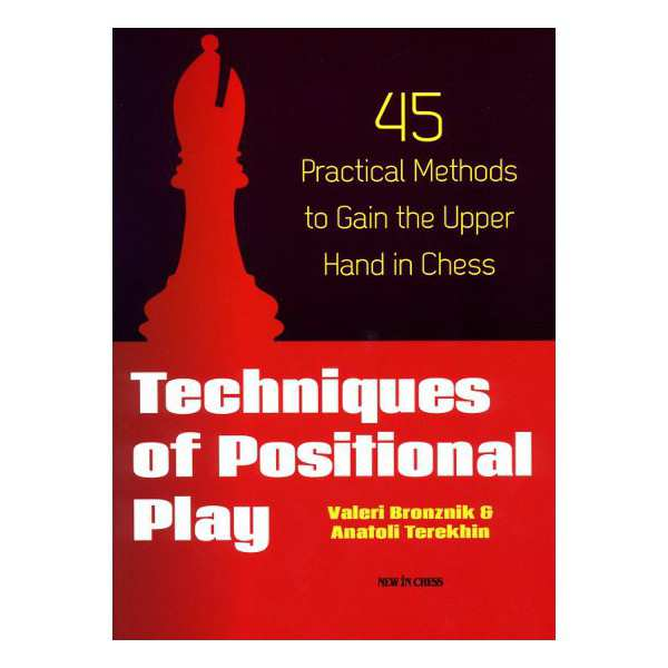 ΒΙΒΛΙΩΝ ΑΝΙΧΝΕΥΣΗ Techniques of Positional Play 45 Practical Methods to Gain the Upper Hand in Chess Valeri Bronznik, Anatoli Terekhin New in Chess, 2013, 254 σελίδες του ΝΙΚΟΥ ΝΤΙΡΛΗ Αυτό τον µήνα