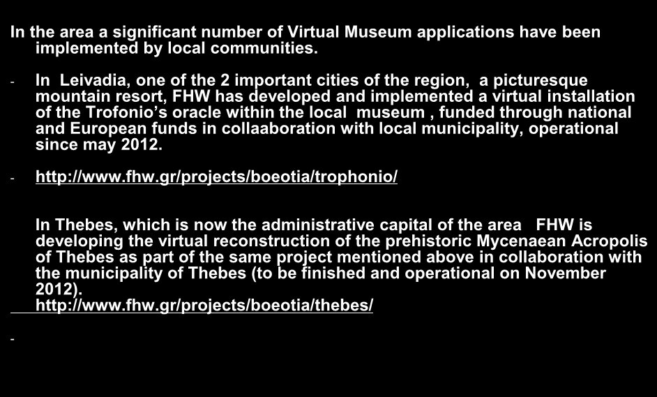 VR museums in the region area of Boiotia and other regional cases In the area a significant number of Virtual Museum applications have been implemented by local communities.