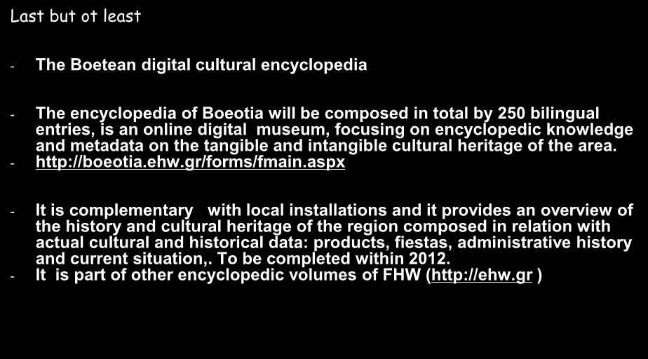 VR museums in the region area of Boiotia and other regional cases Last but ot least - The Boetean digital cultural encyclopedia - The encyclopedia of Boeotia will be composed in total by 250