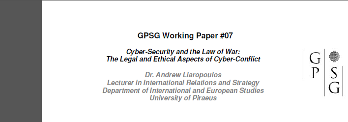6 GPSG Working Paper Series WP07, April 2011, Dr Andrew Liaropoulos Cyber-Security and the Law of War: The Legal and Ethical Aspects of Cyber-Conflict http://www.gpsg.org.
