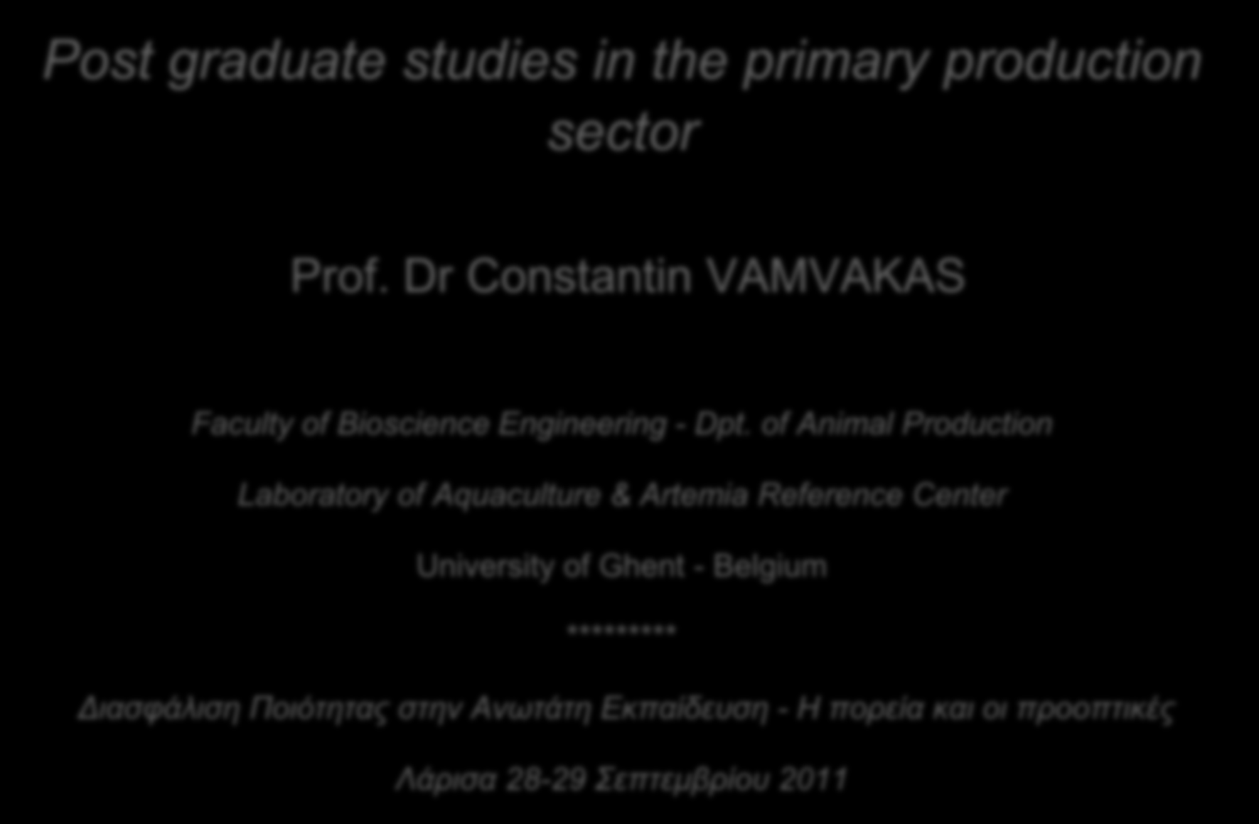 Post graduate studies in the primary production sector Prof. Dr Constantin VAMVAKAS Faculty of Bioscience Engineering - Dpt.