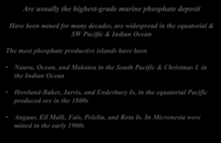 The most phosphate productive islands have been Nauru, Ocean, and Makatea in the South Pacific & Christmas I.