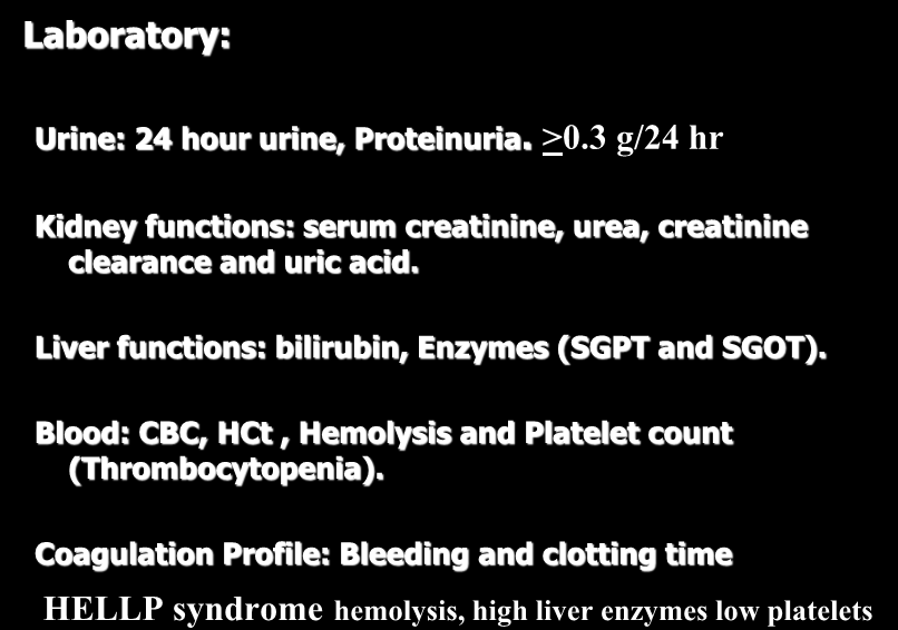 Investigations Laboratory: Urine: 24 hour urine, Proteinuria. >0.3 g/24 hr Kidney functions: serum creatinine, urea, creatinine clearance and uric acid.