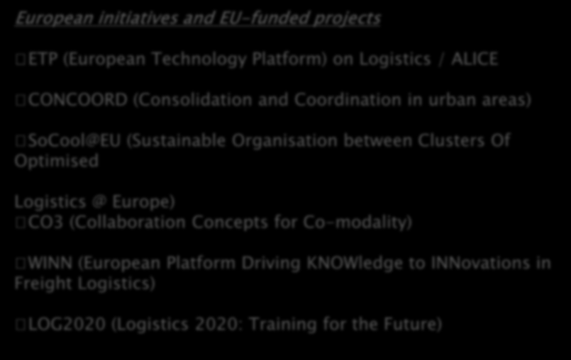 European initiatives and EU-funded projects ETP (European Technology Platform) on Logistics / ALICE CONCOORD (Consolidation and Coordination in urban areas) SoCool@EU (Sustainable Organisation