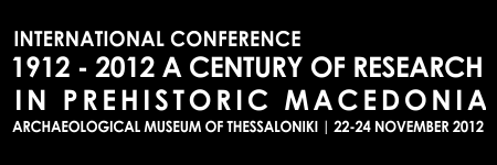 Thursday 22 November 2012 8.15 8.45: Registration 8.45-9.00: Opening speeches Opening Lectures 9.00-9.30: Rhomiopoulou Aik., Prehistoric research in Macedonia during the 20th century.