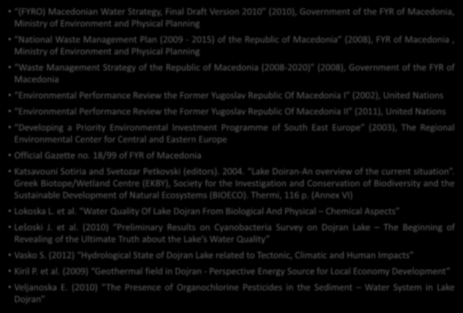 Βιβλιογραφία (FYRO) Macedonian Water Strategy, Final Draft Version 2010 (2010), Government of the FYR of Macedonia, Ministry of Environment and Physical Planning National Waste Management Plan