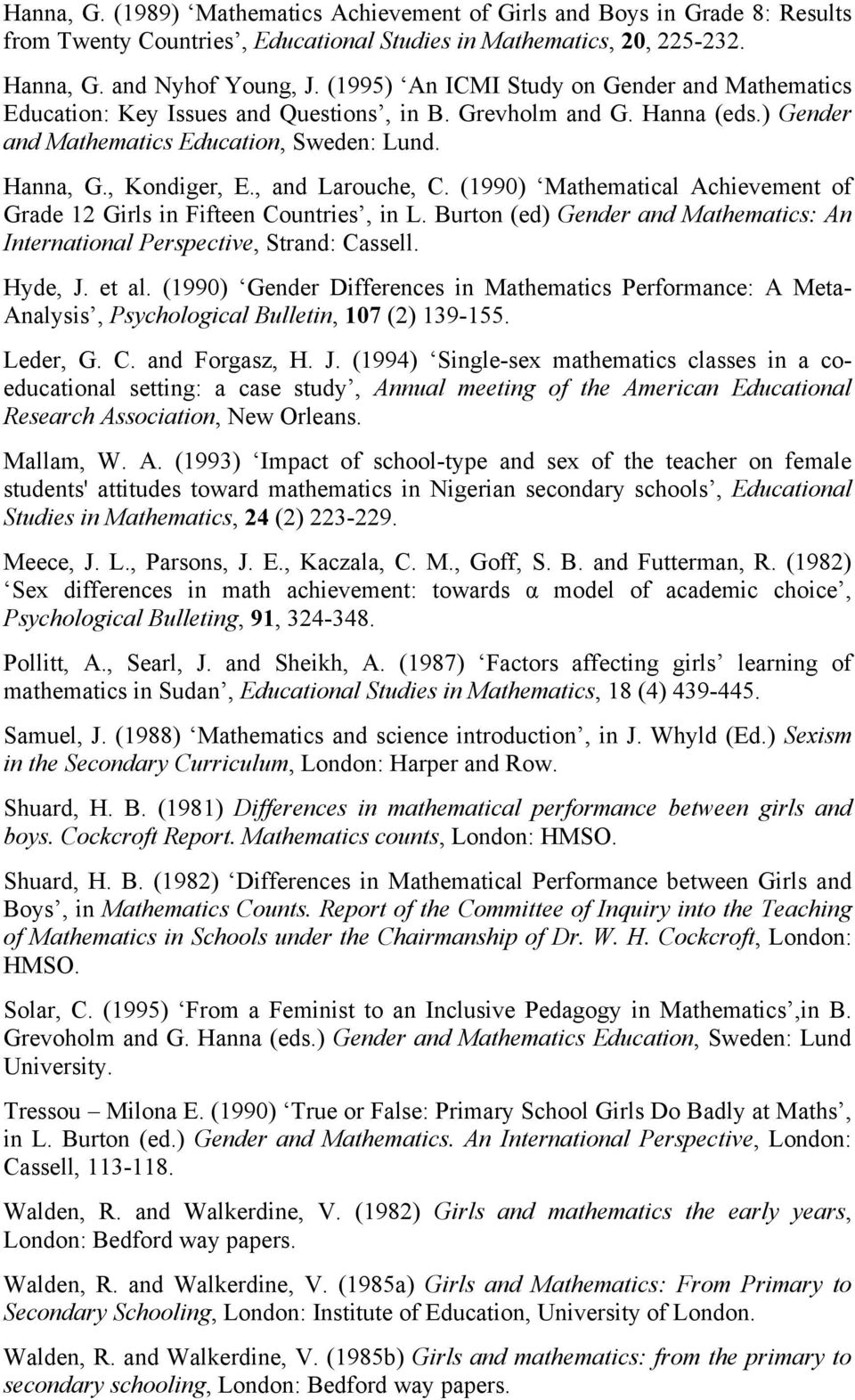 , and Larouche, C. (1990) Mathematical Achievement of Grade 12 Girls in Fifteen Countries, in L. Burton (ed) Gender and Mathematics: An International Perspective, Strand: Cassell. Hyde, J. et al.