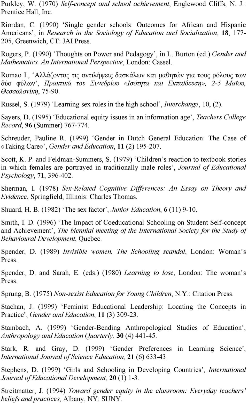 (1990) Thoughts on Power and Pedagogy, in L. Burton (ed.) Gender and Mathematics. Αn International Perspective, London: Cassel. Romao Ι.