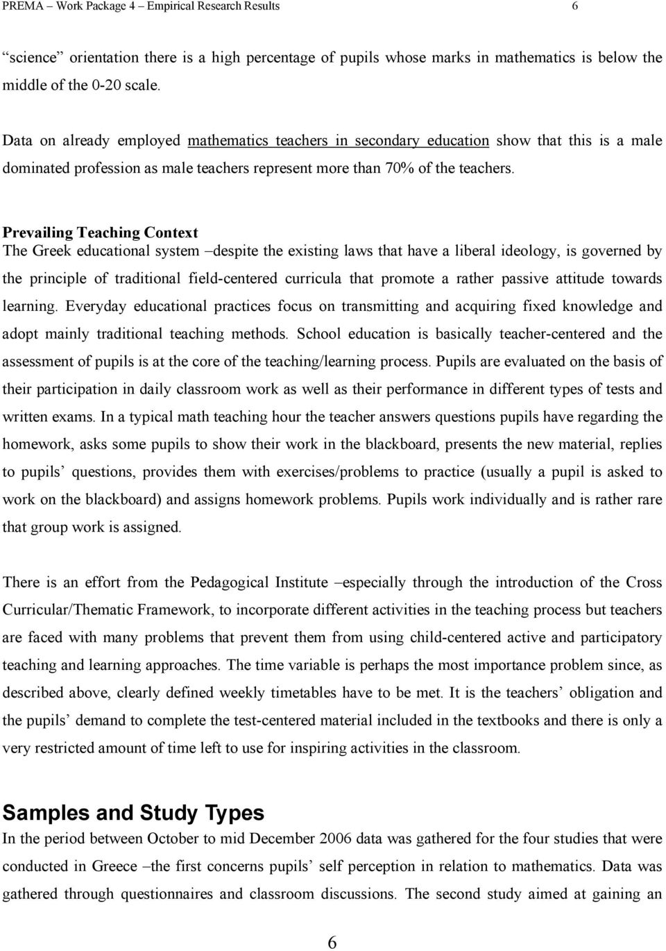 Prevailing Teaching Context The Greek educational system despite the existing laws that have a liberal ideology, is governed by the principle of traditional field-centered curricula that promote a