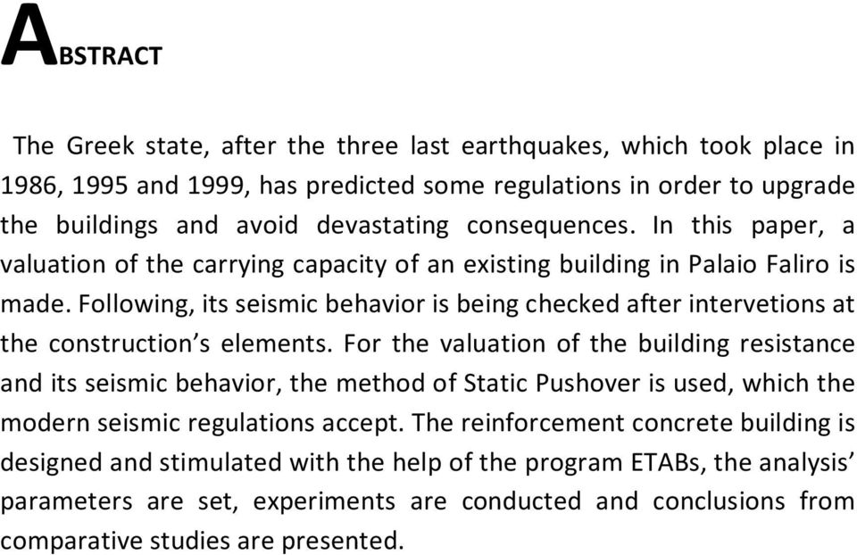 Following, its seismic behavior is being checked after intervetions at the construction s elements.