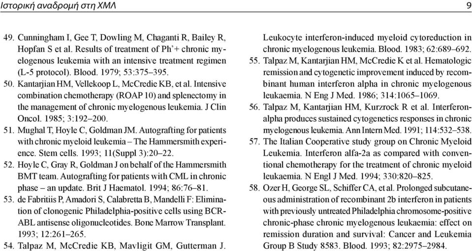 Intensive combination chemotherapy (ROAP 10) and splenectomy in the management of chronic myelogenous leukemia. J Clin Oncol. 1985; 3:192 200. 51. Mughal T, Hoyle C, Goldman JM.