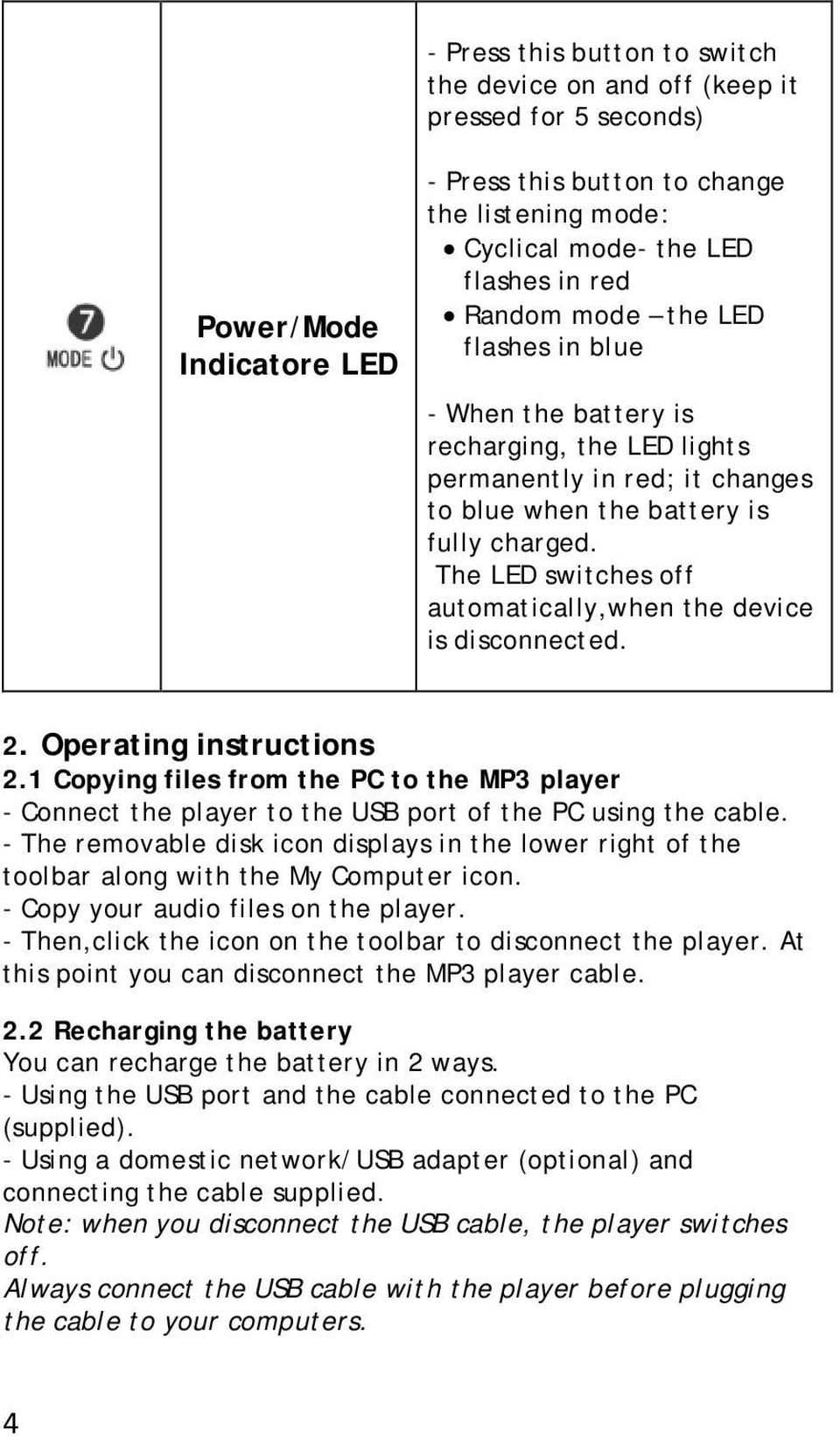 The LED switches off automatically,when the device is disconnected. 2. Operating instructions 2.