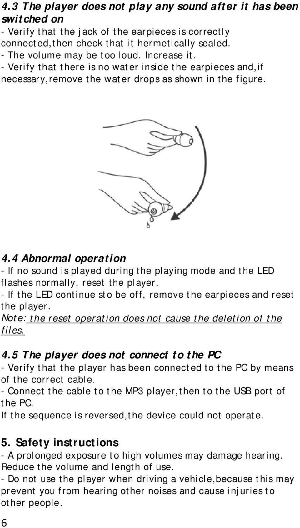 4 Abnormal operation - If no sound is played during the playing mode and the LED flashes normally, reset the player. - If the LED continue sto be off, remove the earpieces and reset the player.