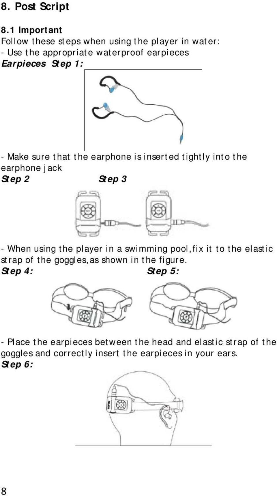 1: - Make sure that the earphone is inserted tightly into the earphone jack Step 2 Step 3 - When using the player in a