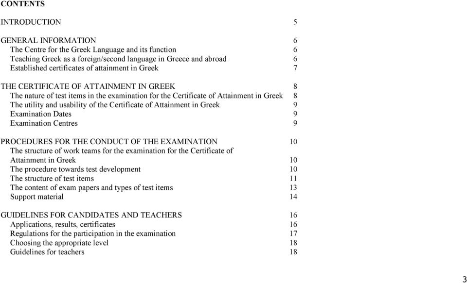 Attainment in Greek 9 Examination Dates 9 Examination Centres 9 PROCEDURES FOR THE CONDUCT OF THE EXAMINATION 10 The structure of work teams for the examination for the Certificate of Attainment in