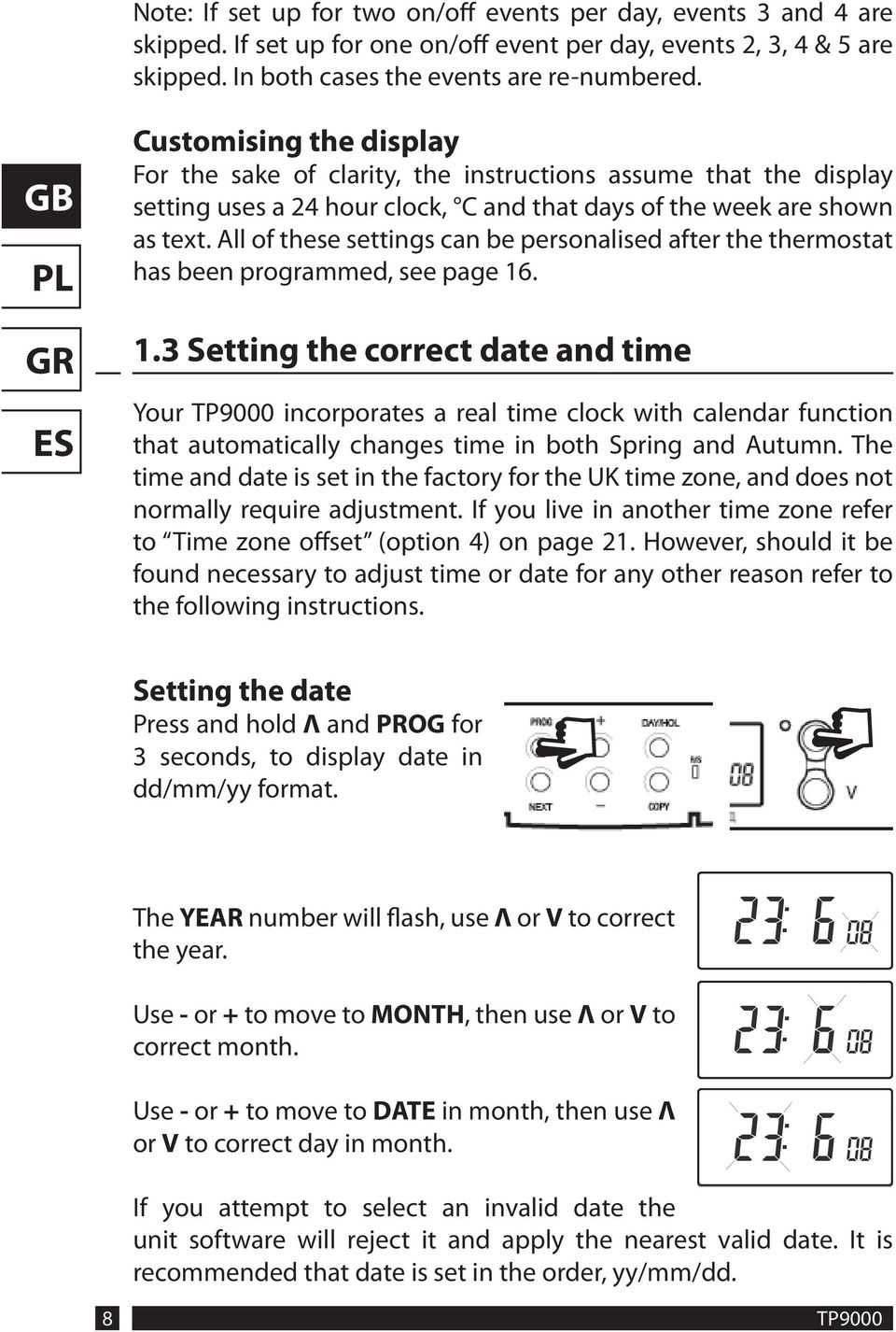 All of these settings can be personalised after the thermostat has been programmed, see page 16