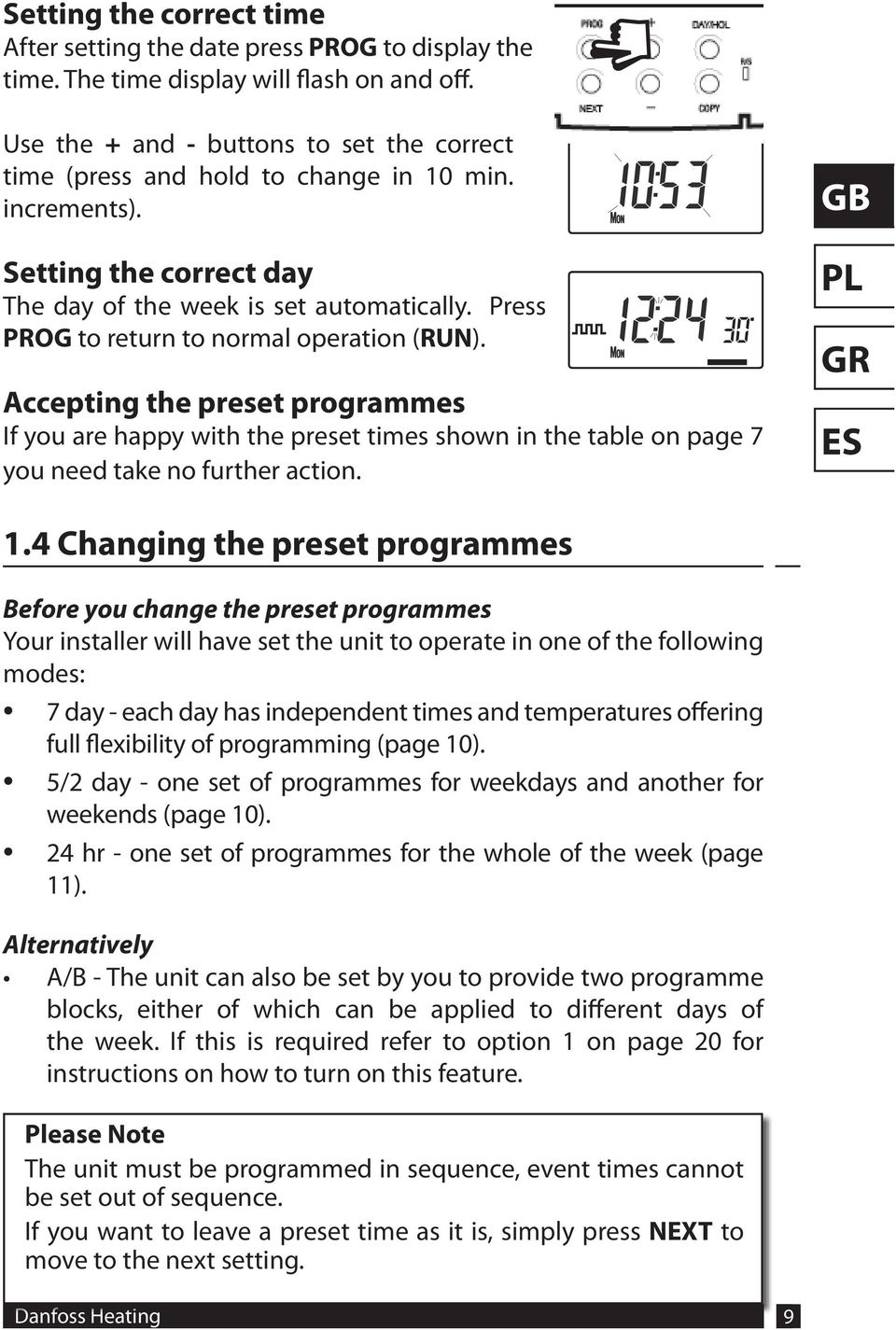 Press PROG to return to normal operation (RUN). Accepting the preset programmes If you are happy with the preset times shown in the table on page 7 you need take no further action. 1.