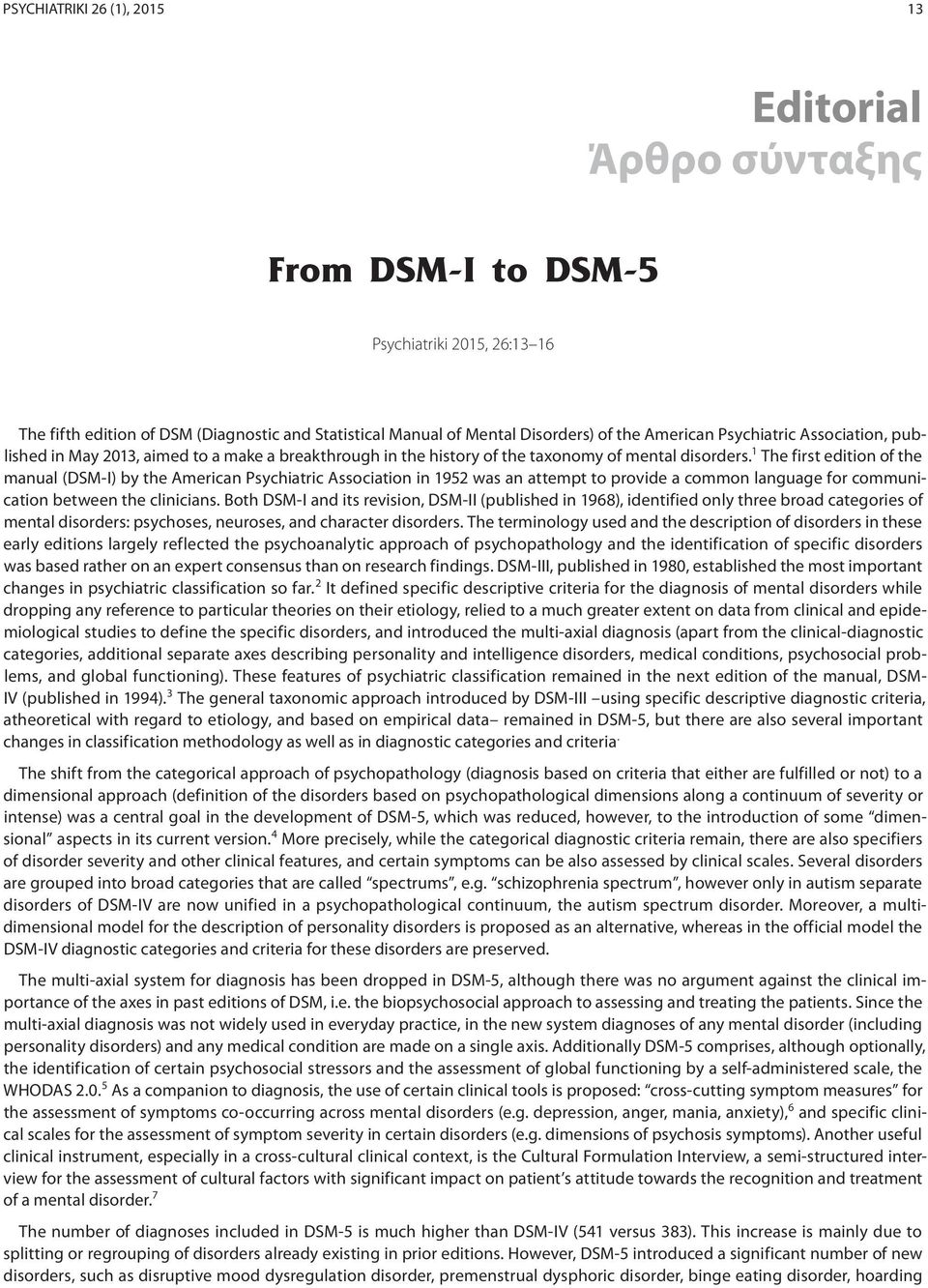 1 The first edition of the manual (DSM-I) by the American Psychiatric Association in 1952 was an attempt to provide a common language for communication between the clinicians.