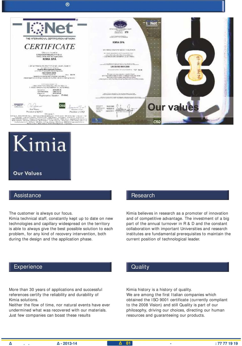recovery intervention, both during the design and the application phase. Kimia believes in research as a promoter of innovation and of competitive advantage.