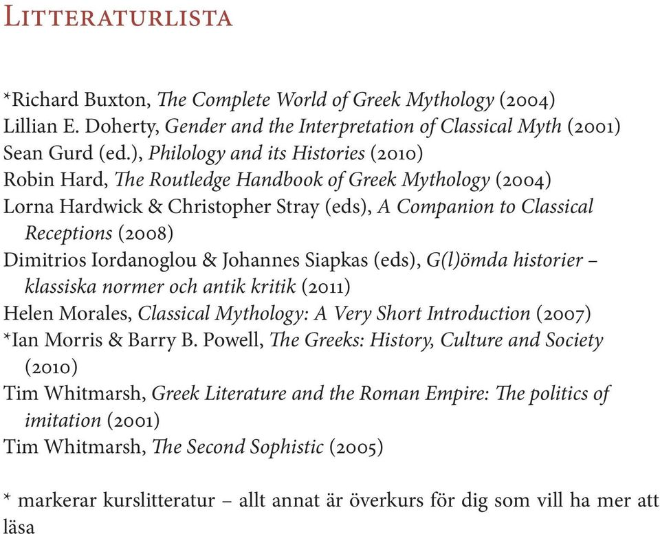 Iordanoglou & Johannes Siapkas (eds), G(l)ömda historier klassiska normer och antik kritik (2011) Helen Morales, Classical Mythology: A Very Short Introduction (2007) *Ian Morris & Barry B.