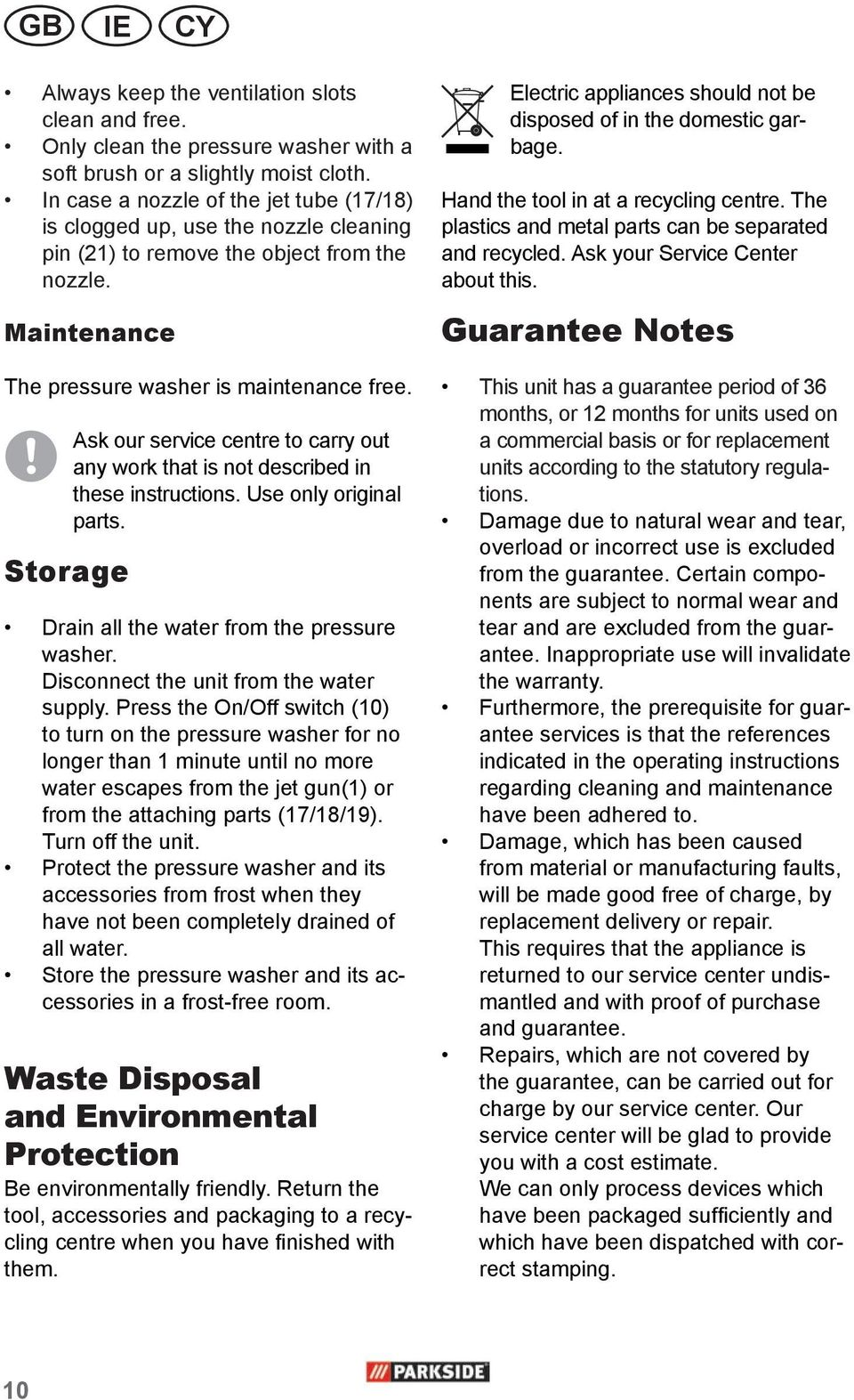 Storage Ask our service centre to carry out any work that is not described in these instructions. Use only original parts. Drain all the water from the pressure washer.