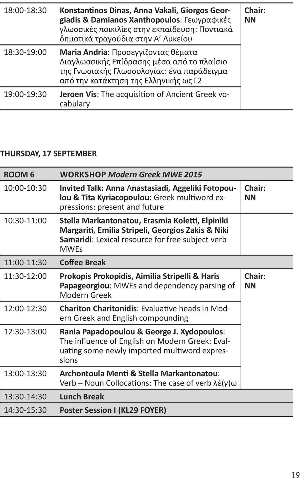Ancient Greek vocabulary THURSDAY, 17 SEPTEMBER ROOM 6 WORKSHOP Modern Greek MWE 2015 10:00-10:30 Invited Talk: Anna Αnastasiadi, Aggeliki Fotopoulou & Tita Kyriacopoulou: Greek multiword