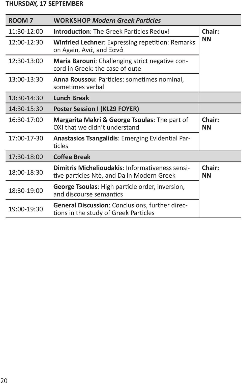 Roussou: Particles: sometimes nominal, sometimes verbal 14:30-15:30 Poster Session I (KL29 FOYER) 16:30-17:00 Margarita Makri & George Tsoulas: The part of OXI that we didn t understand 17:00-17-30