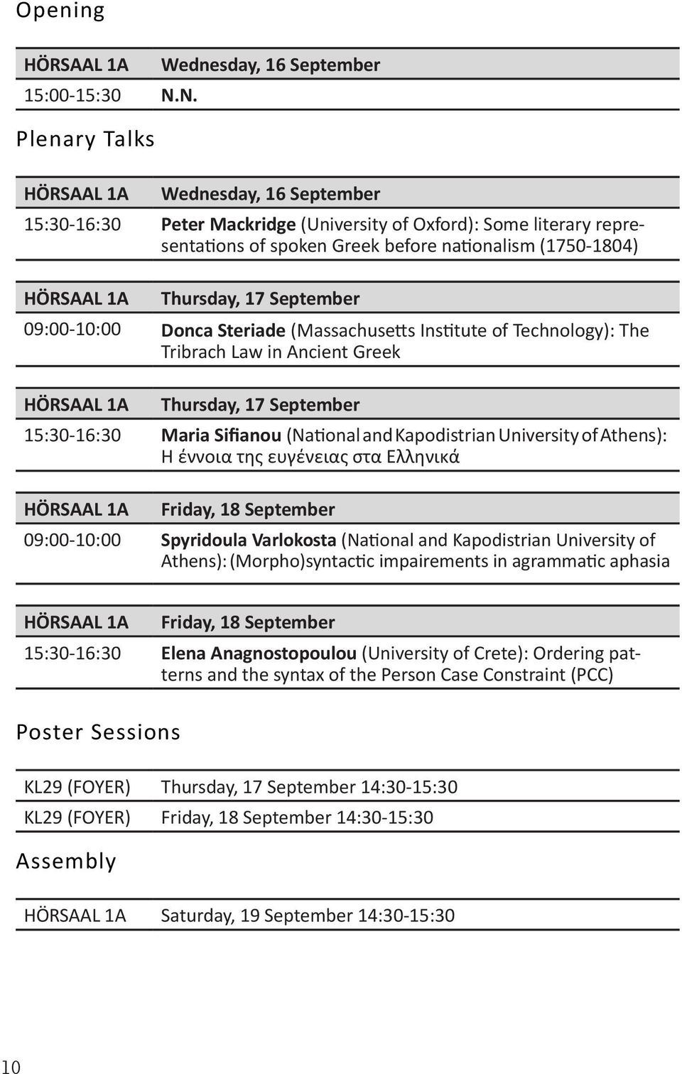 (1750-1804) HÖRSAAL 1A Thursday, 17 September 09:00-10:00 Donca Steriade (Massachusetts Institute of Technology): The Tribrach Law in Ancient Greek HÖRSAAL 1A Thursday, 17 September 15:30-16:30 Maria