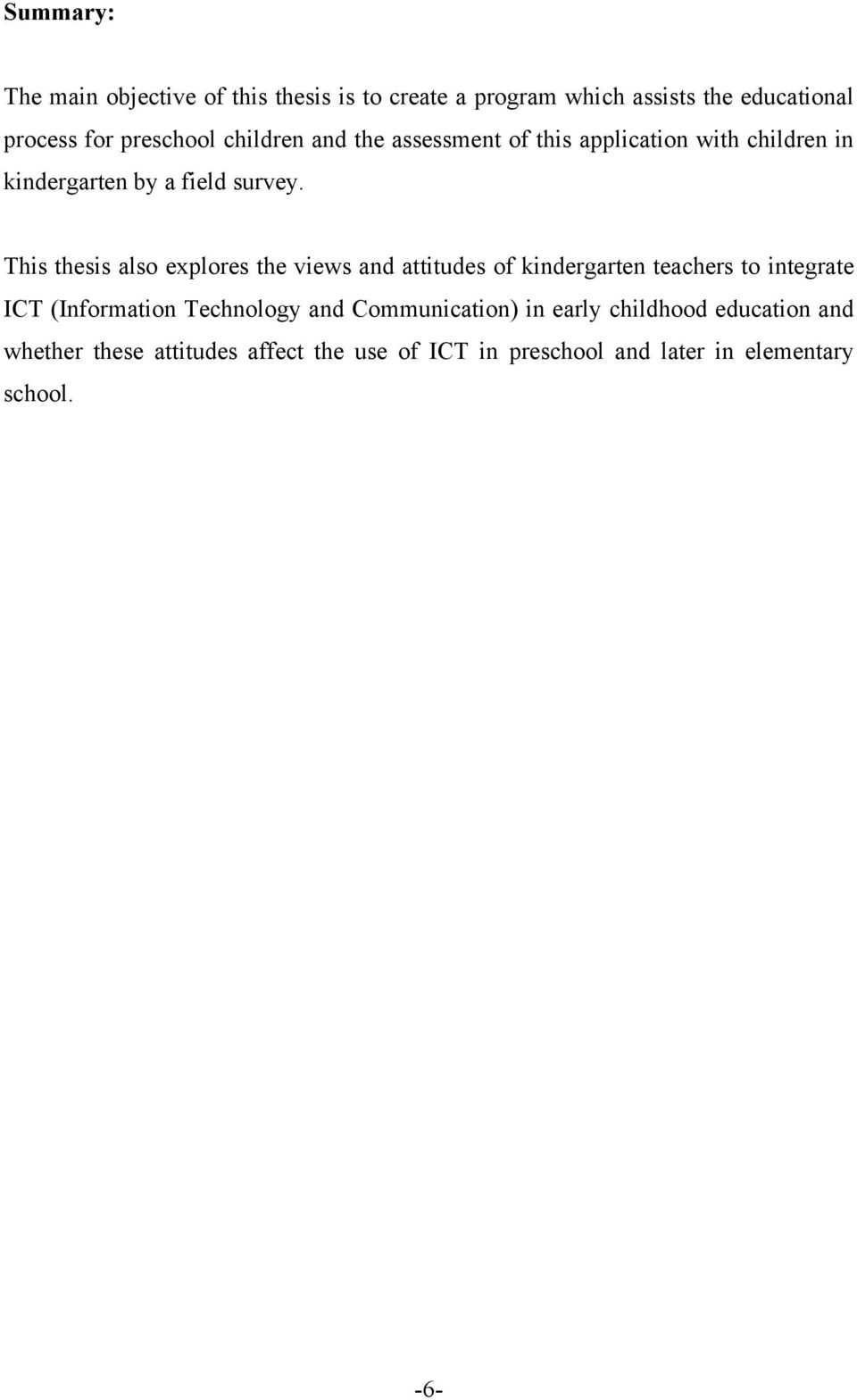 This thesis also explores the views and attitudes of kindergarten teachers to integrate ICT (Information Technology and