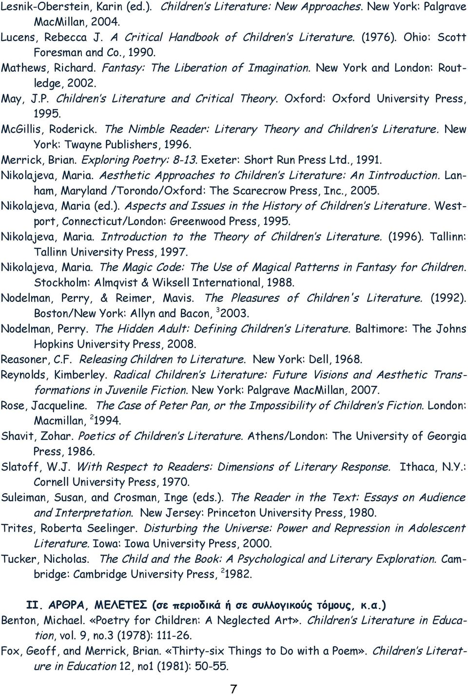 Oxford: Oxford University Press, 1995. McGillis, Roderick. The Nimble Reader: Literary Theory and Children s Literature. New York: Twayne Publishers, 1996. Merrick, Brian. Exploring Poetry: 8-13.