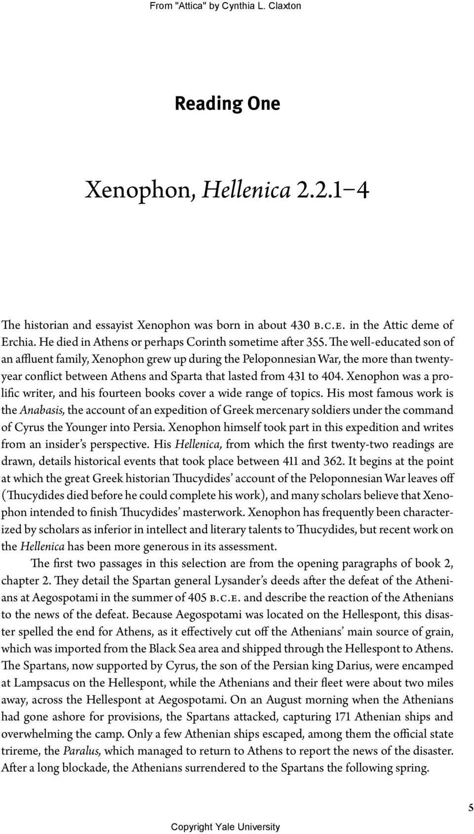 Xenophon was a prolific writer, and his fourteen books cover a wide range of topics.