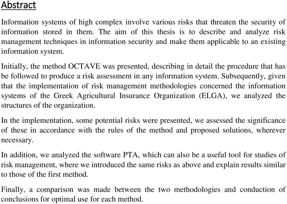 Initially, the method OCTAVE was presented, describing in detail the procedure that has be followed to produce a risk assessment in any information system.