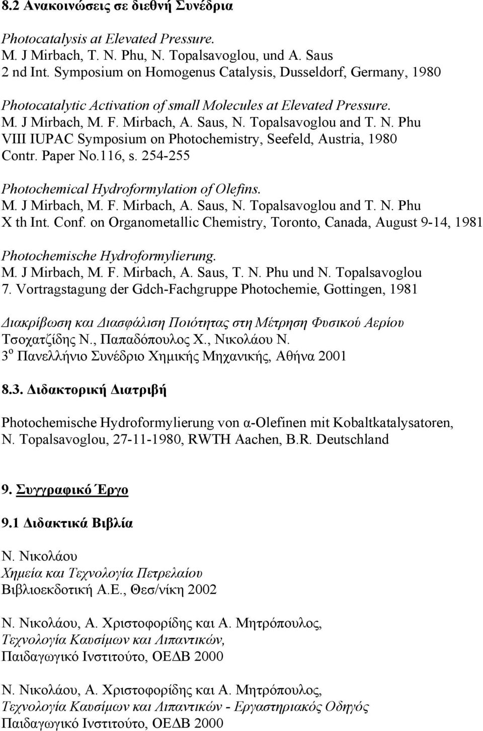 Paper No.116, s. 254-255 Photochemical Hydroformylation of Olefins. X th Int. Conf. on Organometallic Chemistry, Toronto, Canada, August 9-14, 1981 Photochemische Hydroformylierung. M. J Mirbach, M.