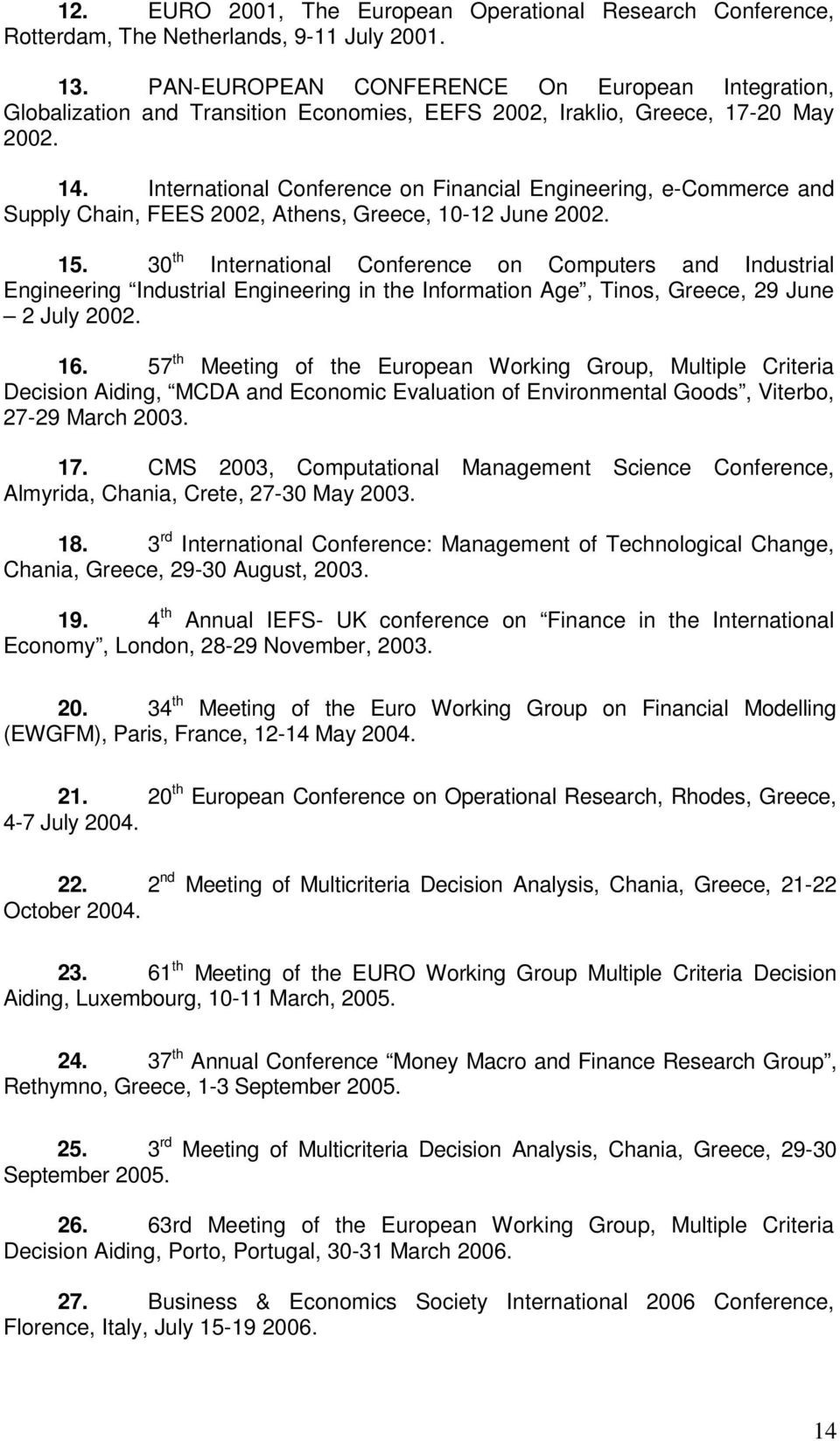 International Conference on Financial Engineering, e-commerce and Supply Chain, FEES 2002, Athens, Greece, 10-12 June 2002. 15.