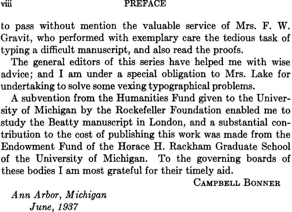 A subvention from the Humanities Fund given to the University of Michigan by the Rockefeller Foundation enabled me to study the Beatty manuscript in London, and a substantial contribution to the cost