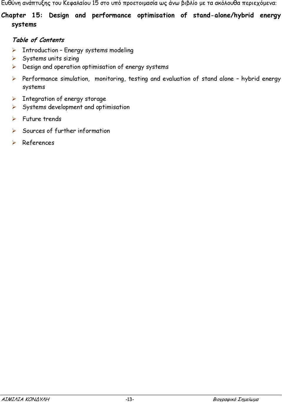 operation optimisation of energy systems Performance simulation, monitoring, testing and evaluation of stand alone hybrid energy systems