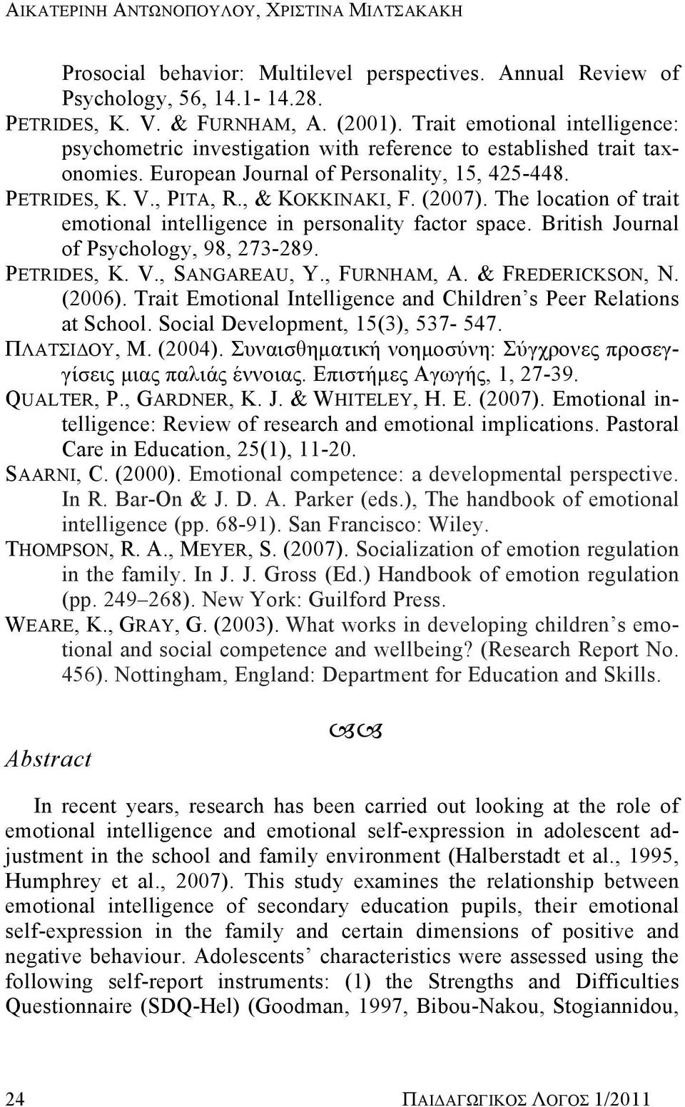 (2007). The location of trait emotional intelligence in personality factor space. British Journal of Psychology, 98, 273-289. PETRIDES, K. V., SANGAREAU, Y., FURNHAM, A. & FREDERICKSON, N. (2006).