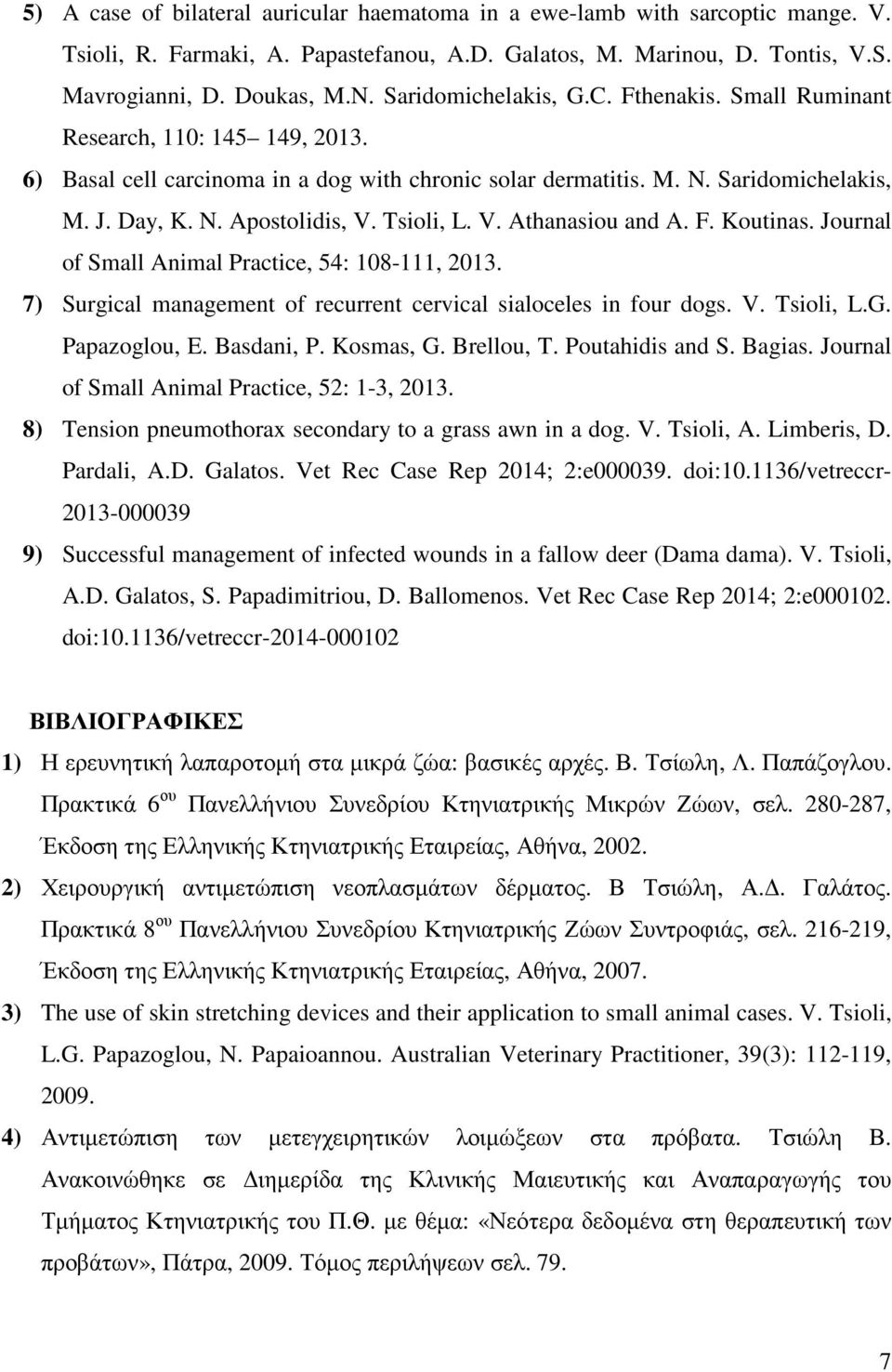 Tsioli, L. V. Athanasiou and A. F. Koutinas. Journal of Small Animal Practice, 54: 108-111, 2013. 7) Surgical management of recurrent cervical sialoceles in four dogs. V. Tsioli, L.G. Papazoglou, E.
