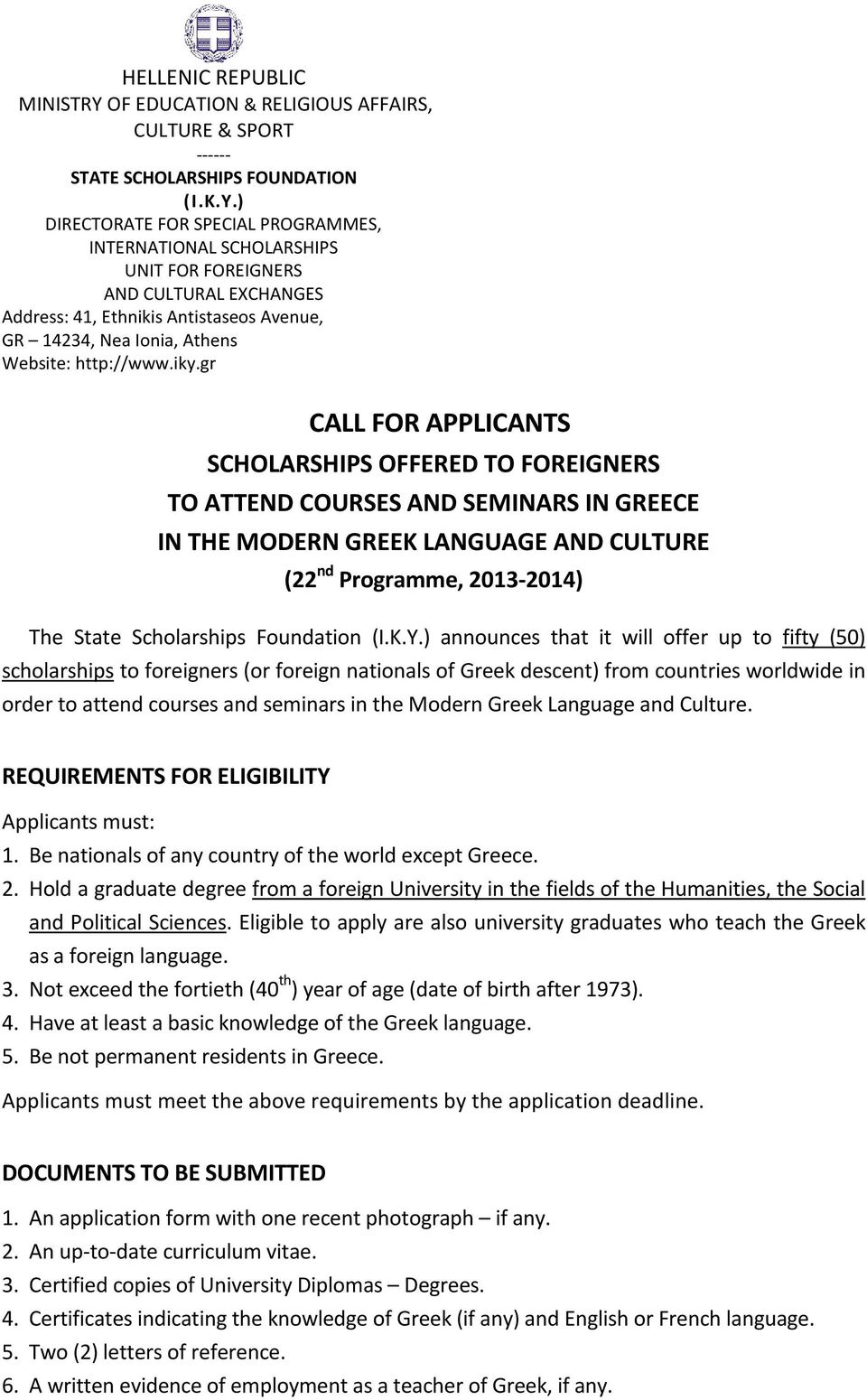 iky.gr CALL FOR APPLICANTS SCHOLARSHIPS OFFERED TO FOREIGNERS TO ATTEND COURSES AND SEMINARS IN GREECE IN THE MODERN GREEK LANGUAGE AND CULTURE (22 nd Programme, 2013-2014) The State Scholarships