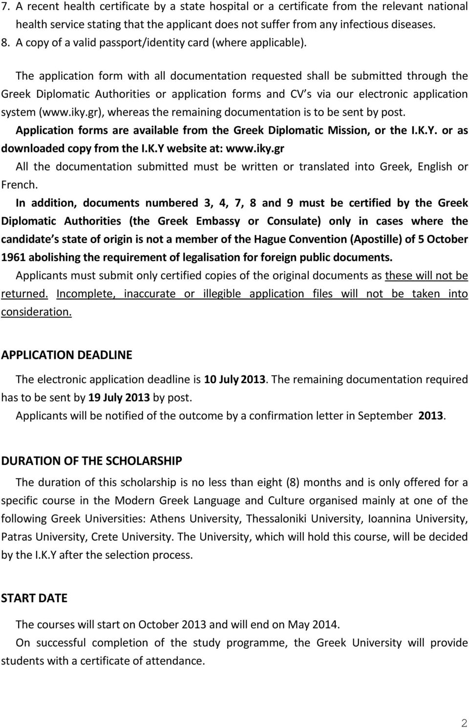 The application form with all documentation requested shall be submitted through the Greek Diplomatic Authorities or application forms and CV s via our electronic application system (www.iky.