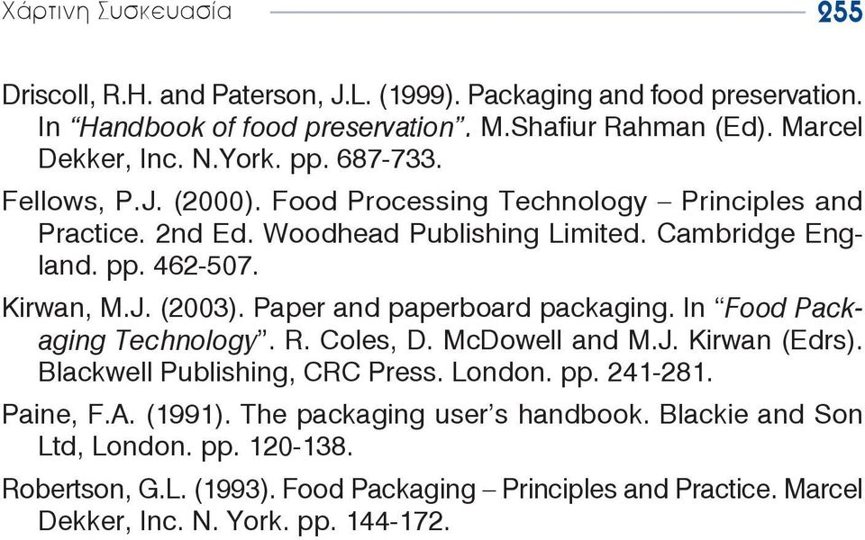 Paper and paperboard packaging. In Food Packaging Technology. R. Coles, D. McDowell and M.J. Kirwan (Edrs). Blackwell Publishing, CRC Press. London. pp. 241-281. Paine, F.A.