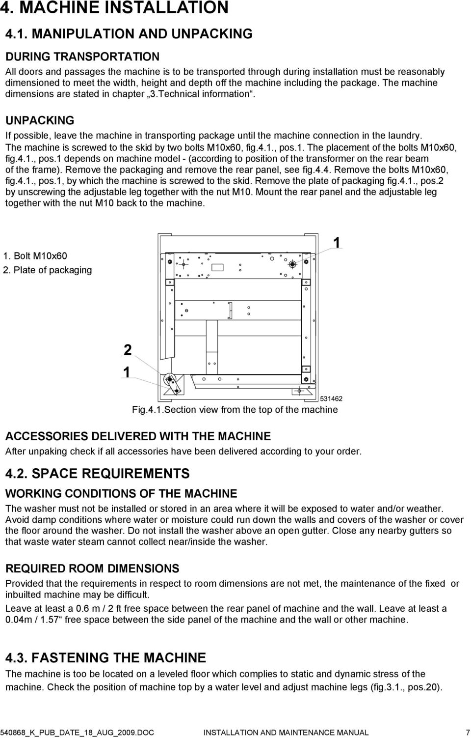off the machine including the package. The machine dimensions are stated in chapter 3.Technical information.