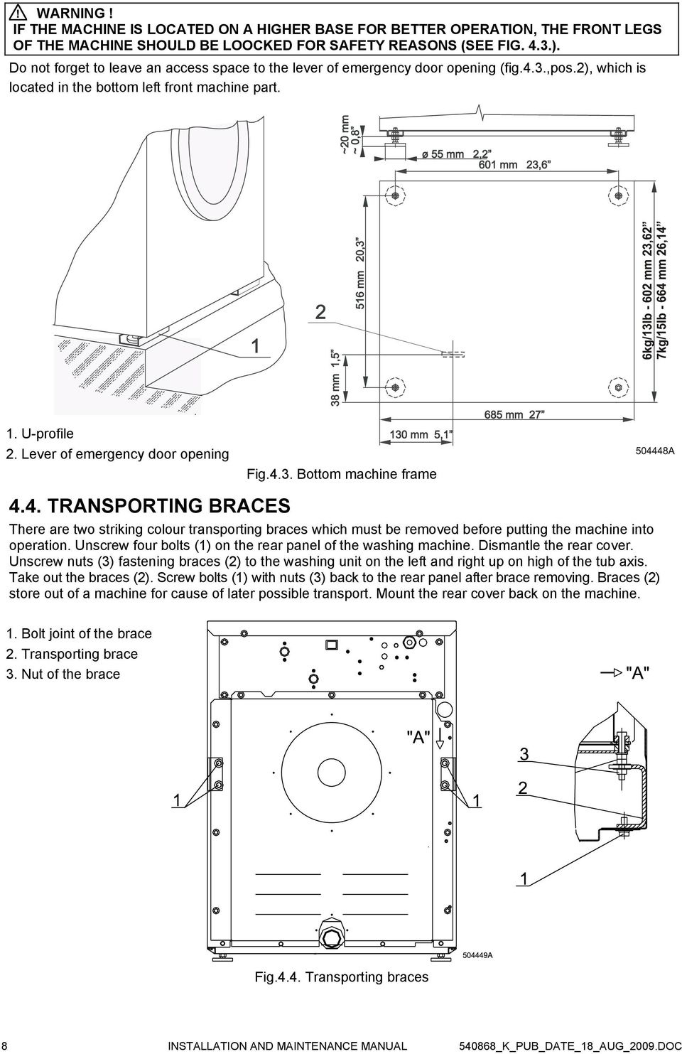 Lever of emergency door opening Fig.4.3. Bottom machine frame 4.4. TRANSPORTING BRACES There are two striking colour transporting braces which must be removed before putting the machine into operation.