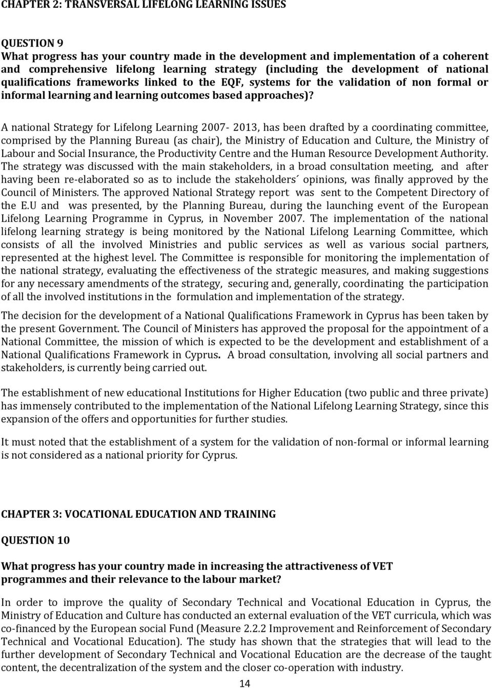 A national Strategy for Lifelong Learning 2007 2013, has been drafted by a coordinating committee, comprised by the Planning Bureau (as chair), the Ministry of Education and Culture, the Ministry of