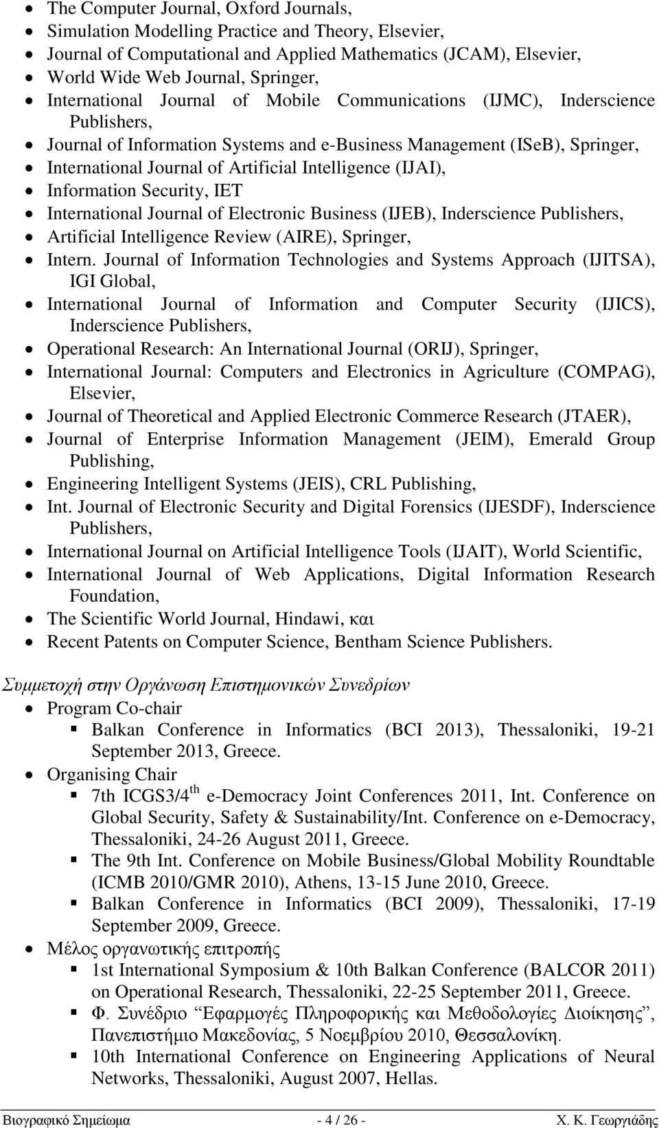 Intelligence (IJAI), Information Security, IET International Journal of Electronic Business (IJEB), Inderscience Publishers, Artificial Intelligence Review (AIRE), Springer, Intern.
