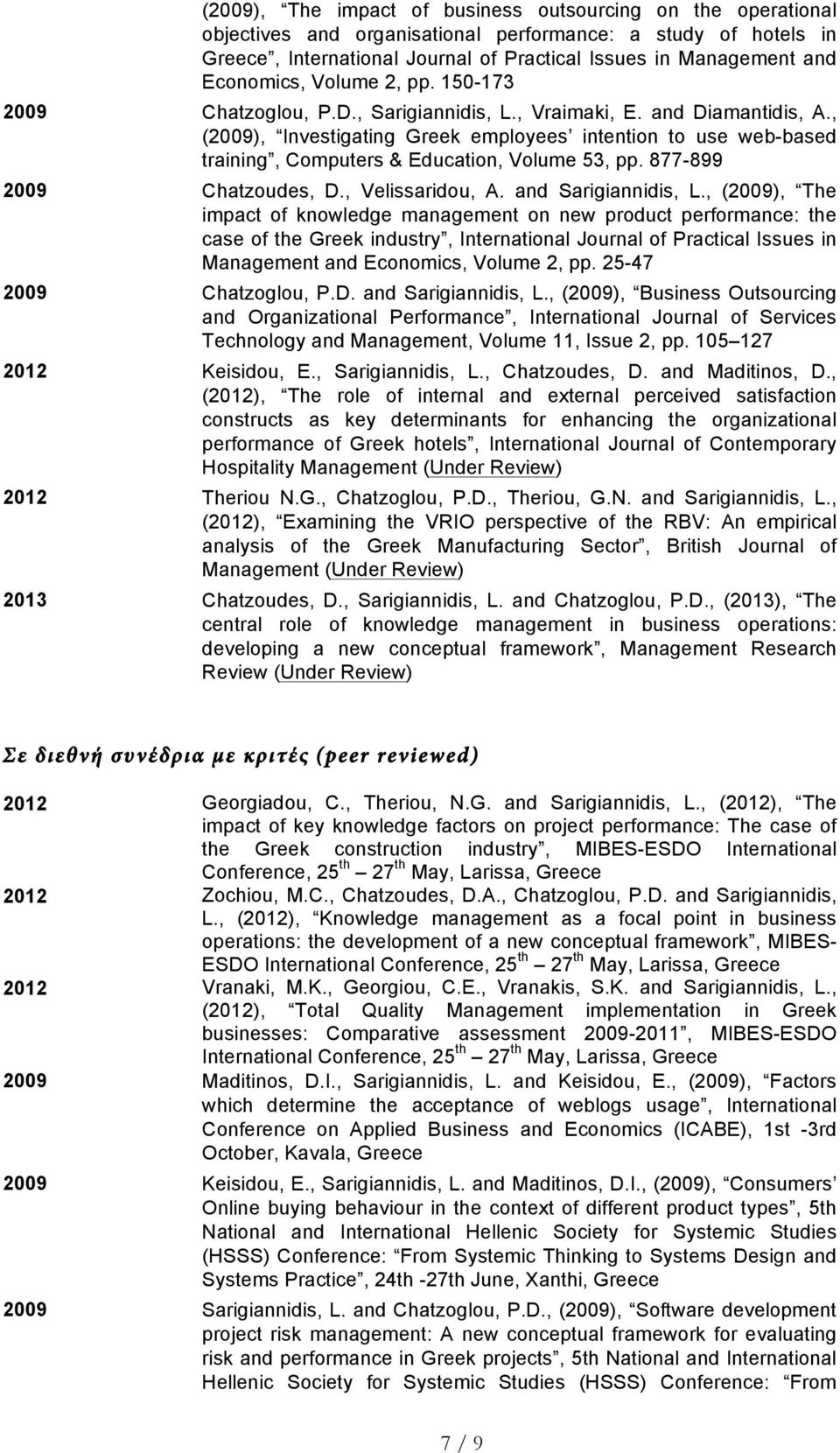 , (2009), Investigating Greek employees intention to use web-based training, Computers & Education, Volume 53, pp. 877-899 2009 Chatzoudes, D., Velissaridou, A. and Sarigiannidis, L.