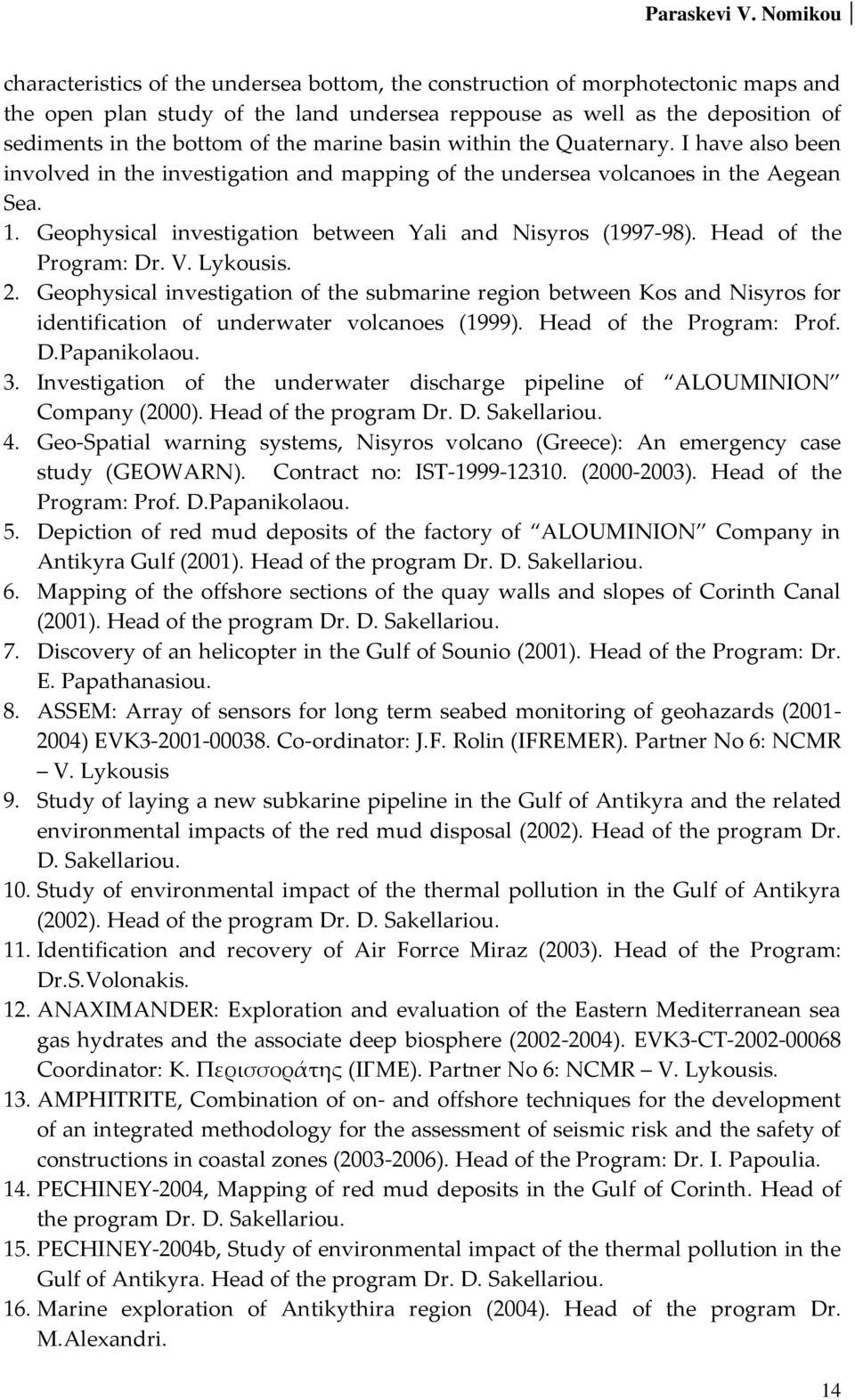 Geophysical investigation between Yali and Nisyros (1997-98). Head of the Program: Dr. V. Lykousis. 2.
