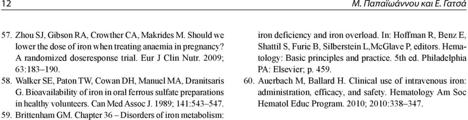 59. Brittenham GM. Chapter 36 Disorders of iron metabolism: iron deficiency and iron overload. In: Hoffman R, Benz E, Shattil S, Furie B, Silberstein L,McGlave P, editors.