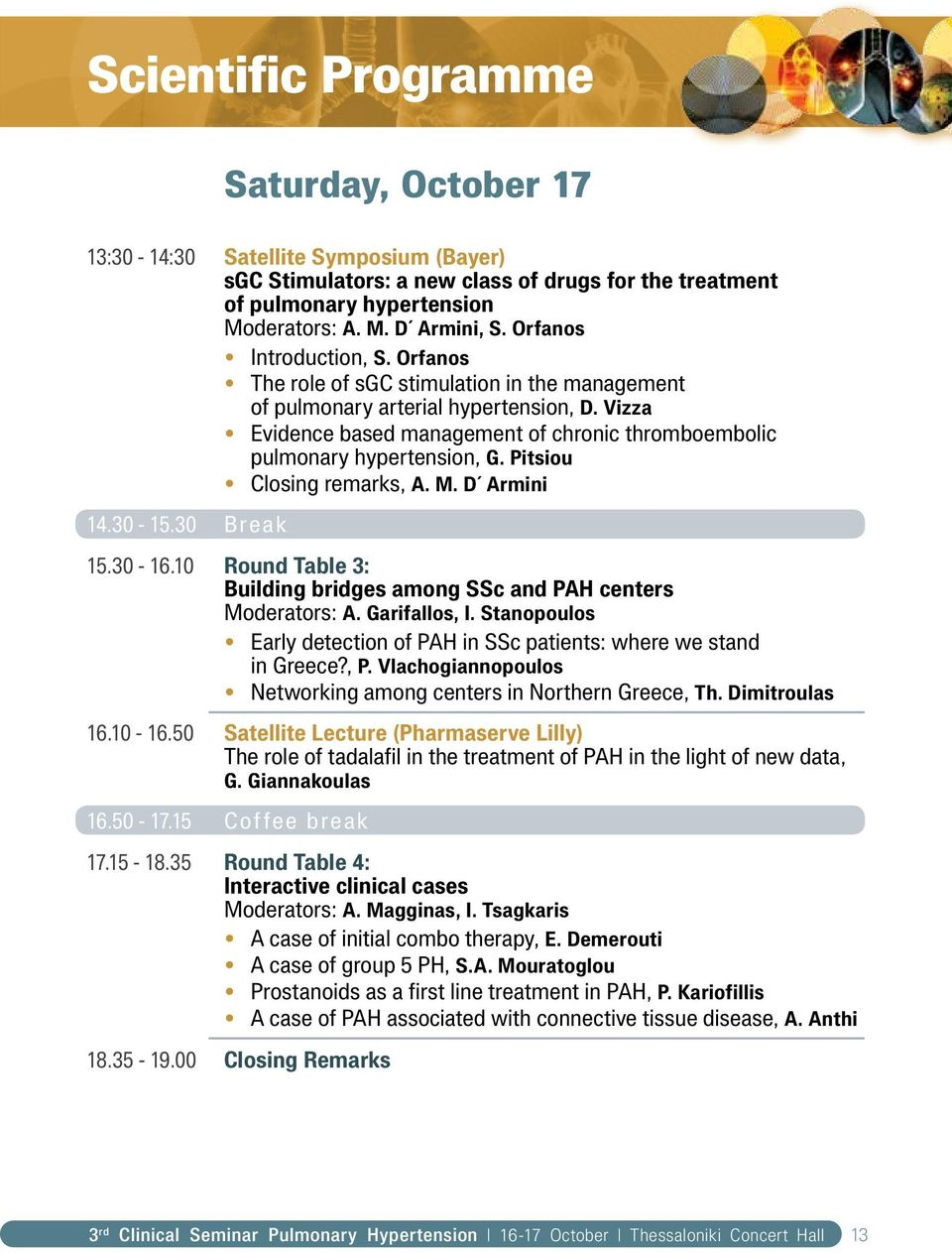 Vizza Evidence based management of chronic thromboembolic pulmonary hypertension, G. Pitsiou Closing remarks, A. M. D Armini 14.30-15.30 Break 15.30-16.