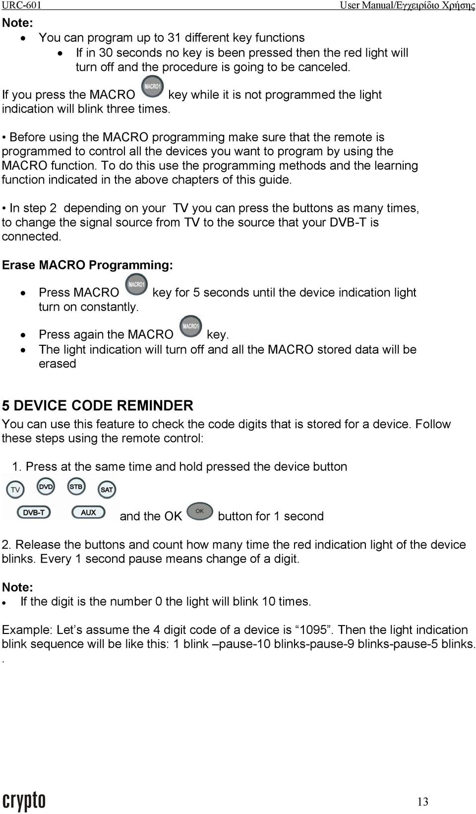 Before using the MACRO programming make sure that the remote is programmed to control all the devices you want to program by using the MACRO function.